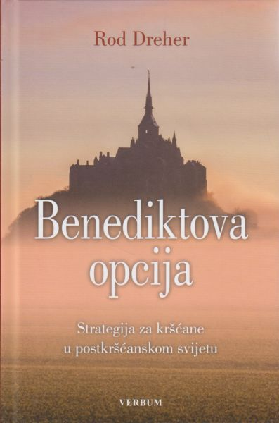 Knjiga Benediktova opcija : strategija za kršćane u postkršćanskom svijetu - Rod Dreher slika naslovnice